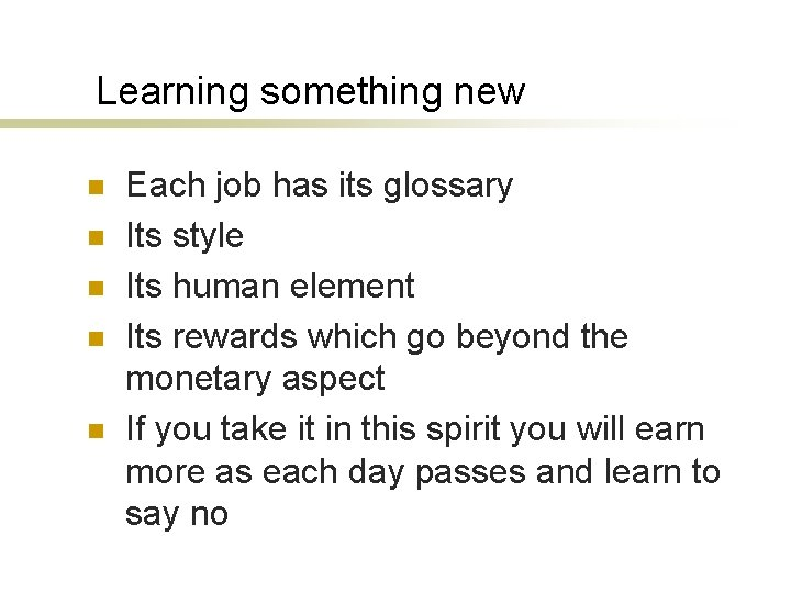 Learning something new n n n Each job has its glossary Its style Its