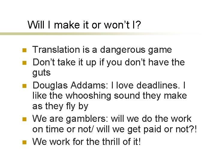 Will I make it or won't I? n n n Translation is a dangerous