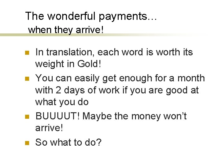 The wonderful payments… when they arrive! n n In translation, each word is worth