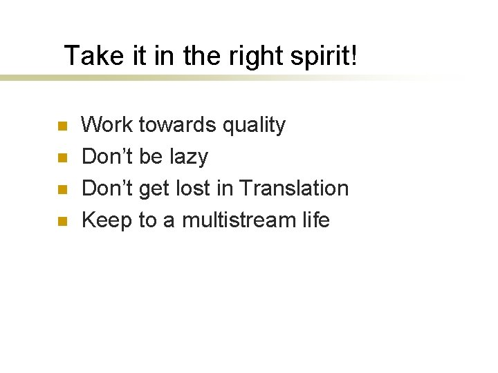 Take it in the right spirit! n n Work towards quality Don't be lazy