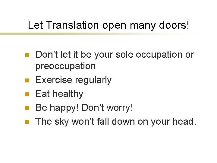 Let Translation open many doors! n n n Don't let it be your sole