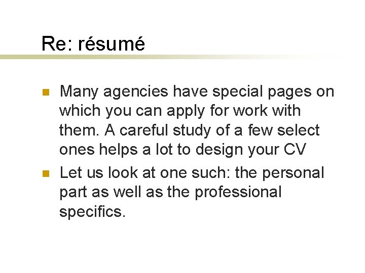 Re: résumé n n Many agencies have special pages on which you can apply
