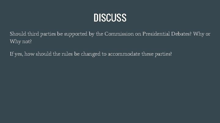 DISCUSS Should third parties be supported by the Commission on Presidential Debates? Why or