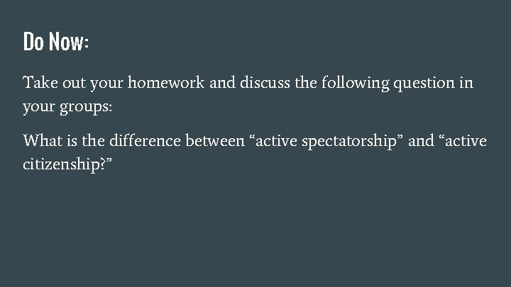 Do Now: Take out your homework and discuss the following question in your groups: