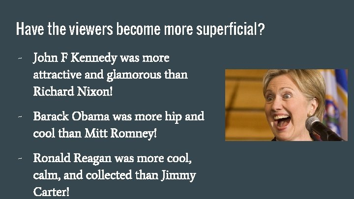 Have the viewers become more superficial? - John F Kennedy was more attractive and