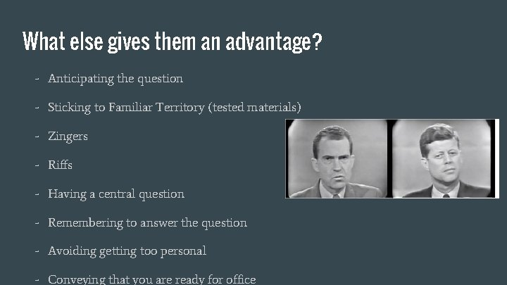 What else gives them an advantage? - Anticipating the question - Sticking to Familiar
