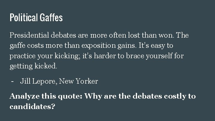 Political Gaffes Presidential debates are more often lost than won. The gaffe costs more