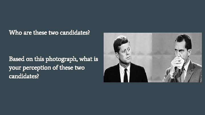 Who are these two candidates? Based on this photograph, what is your perception of