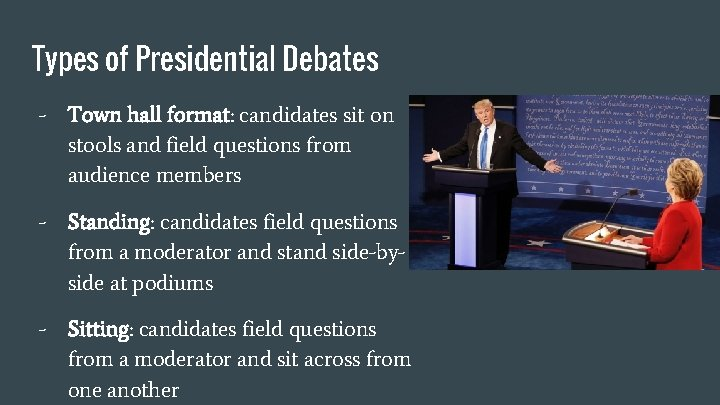 Types of Presidential Debates - Town hall format: candidates sit on stools and field