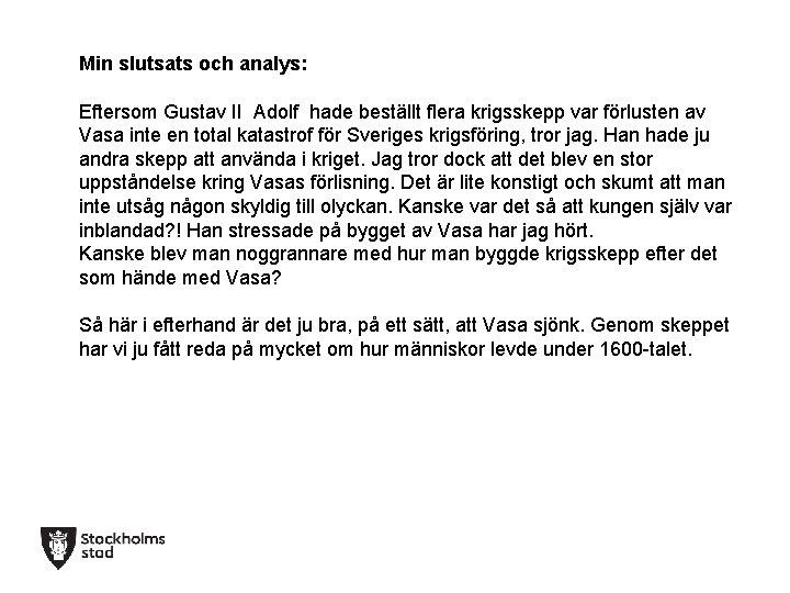 Min slutsats och analys: Eftersom Gustav II Adolf hade beställt flera krigsskepp var förlusten