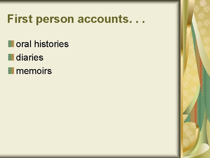 First person accounts. . . oral histories diaries memoirs