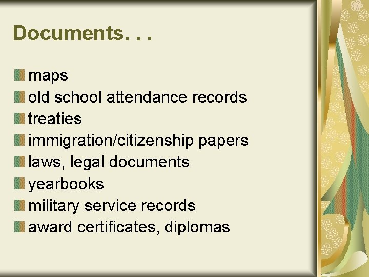 Documents. . . maps old school attendance records treaties immigration/citizenship papers laws, legal documents