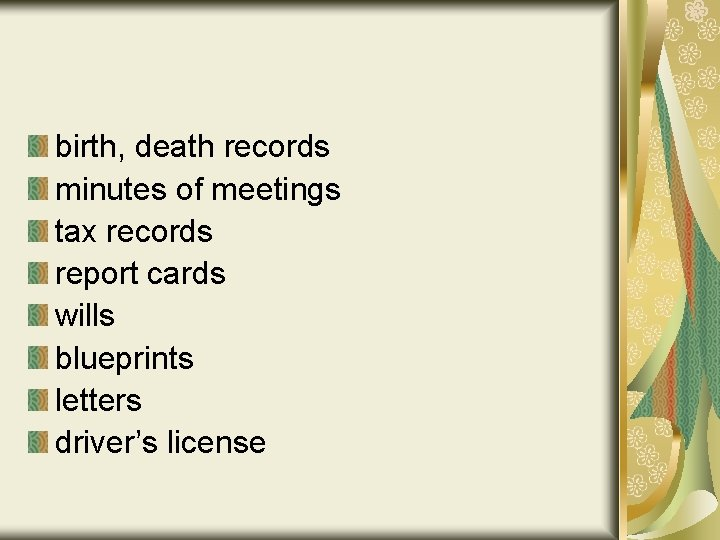 birth, death records minutes of meetings tax records report cards wills blueprints letters driver's
