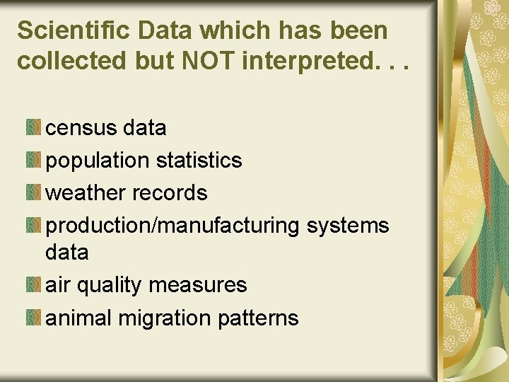 Scientific Data which has been collected but NOT interpreted. . . census data population