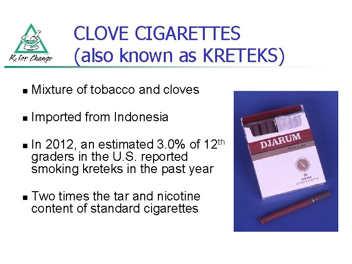 CLOVE CIGARETTES (also known as KRETEKS) n Mixture of tobacco and cloves n Imported