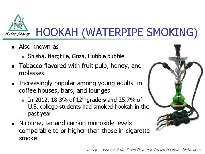 HOOKAH (WATERPIPE SMOKING) n Also known as n n n Tobacco flavored with fruit