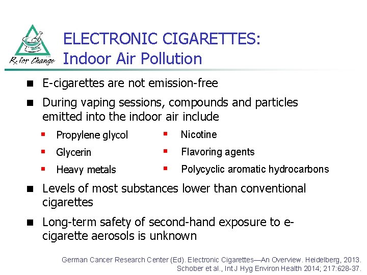 ELECTRONIC CIGARETTES: Indoor Air Pollution n E-cigarettes are not emission-free n During vaping sessions,