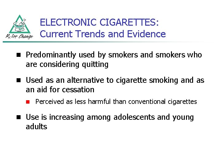 ELECTRONIC CIGARETTES: Current Trends and Evidence n Predominantly used by smokers and smokers who