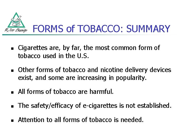 FORMS of TOBACCO: SUMMARY n n Cigarettes are, by far, the most common form