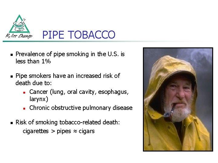PIPE TOBACCO n n n Prevalence of pipe smoking in the U. S. is