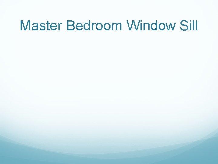 Master Bedroom Window Sill