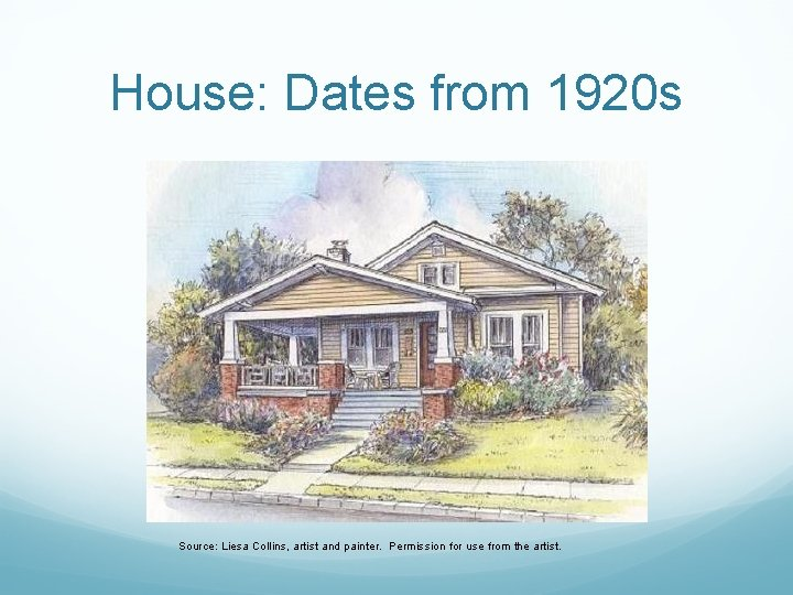 House: Dates from 1920 s Source: Liesa Collins, artist and painter. Permission for use