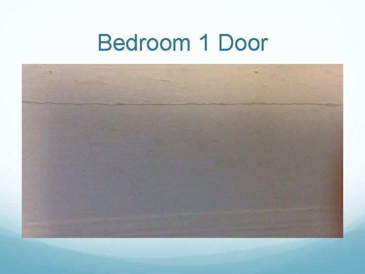 Bedroom 1 Door