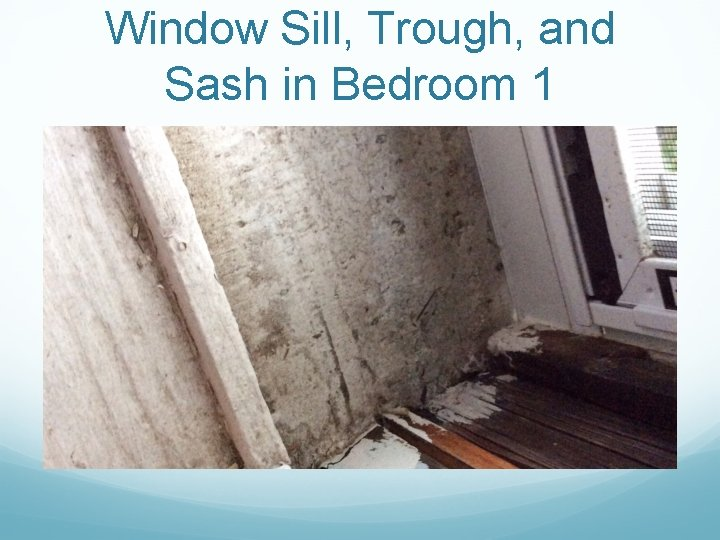 Window Sill, Trough, and Sash in Bedroom 1