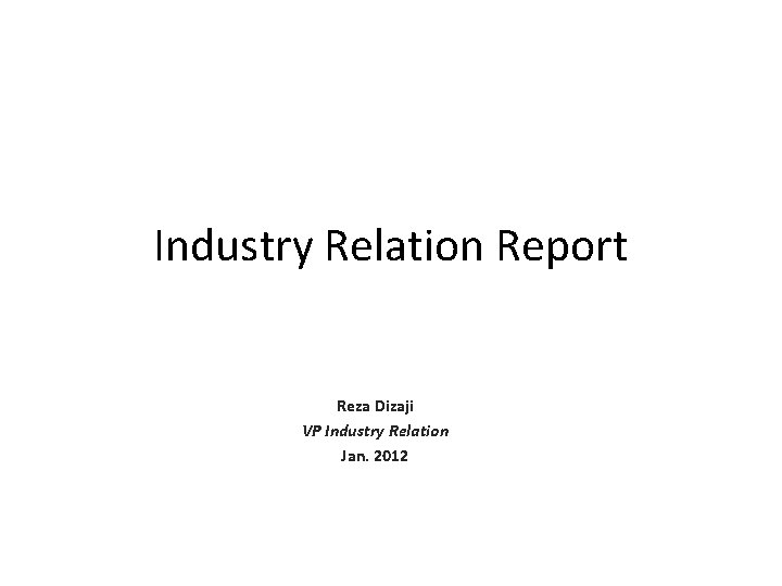 Industry Relation Report Reza Dizaji VP Industry Relation Jan. 2012