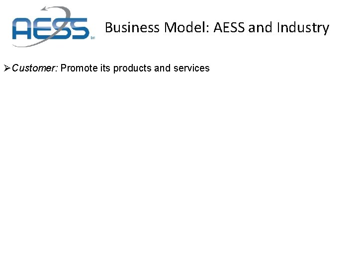 Business Model: AESS and Industry ØCustomer: Promote its products and services