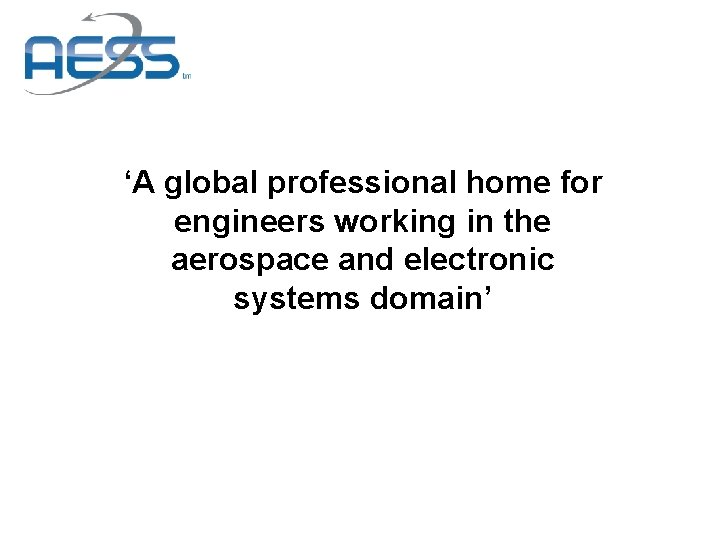 'A global professional home for engineers working in the aerospace and electronic systems domain'