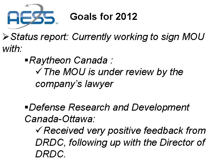 Goals for 2012 ØStatus report: Currently working to sign MOU with: §Raytheon Canada :