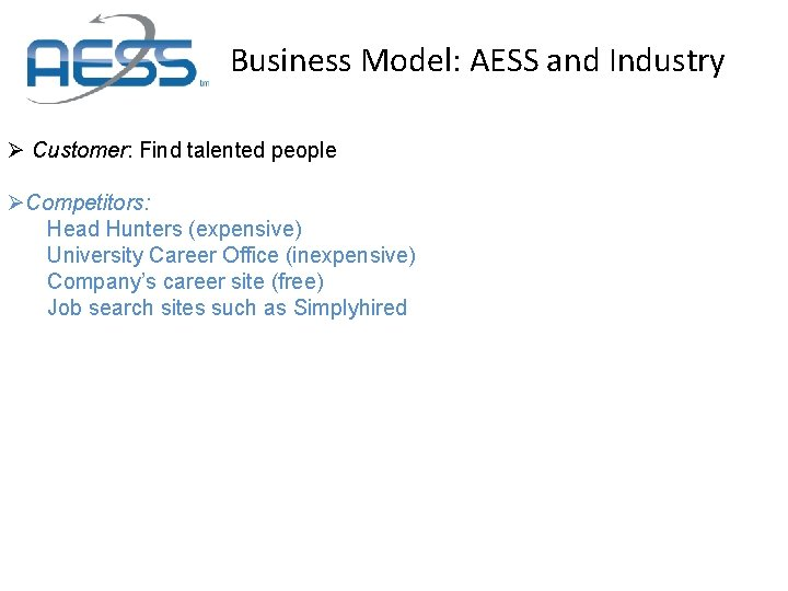 Business Model: AESS and Industry Ø Customer: Find talented people ØCompetitors: Head Hunters (expensive)