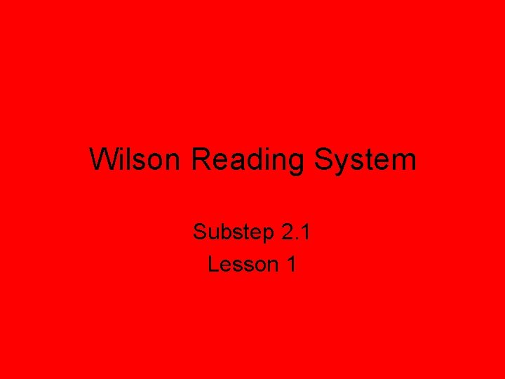Wilson Reading System Substep 2. 1 Lesson 1
