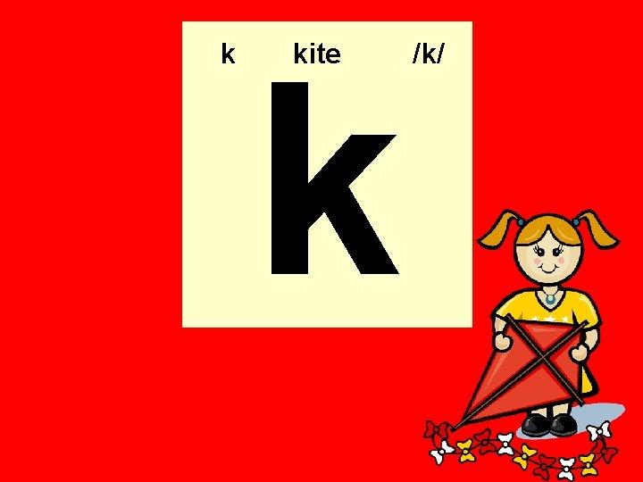 k k kite /k/