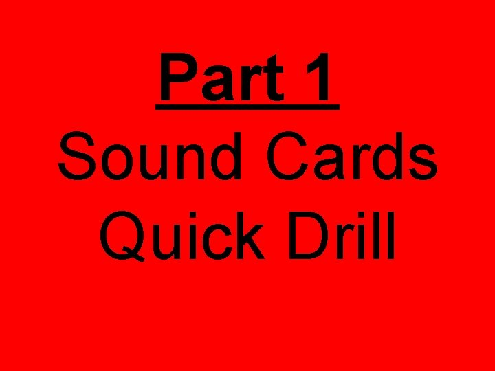 Part 1 Sound Cards Quick Drill