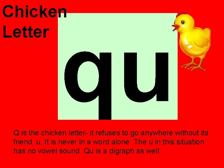 Chicken Letter qu Q is the chicken letter- it refuses to go anywhere without