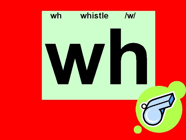 wh whistle /w/ wh