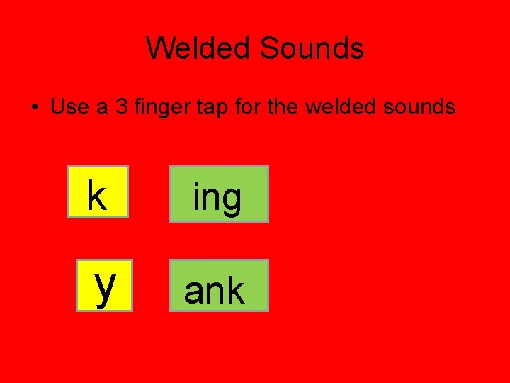 Welded Sounds • Use a 3 finger tap for the welded sounds k ing