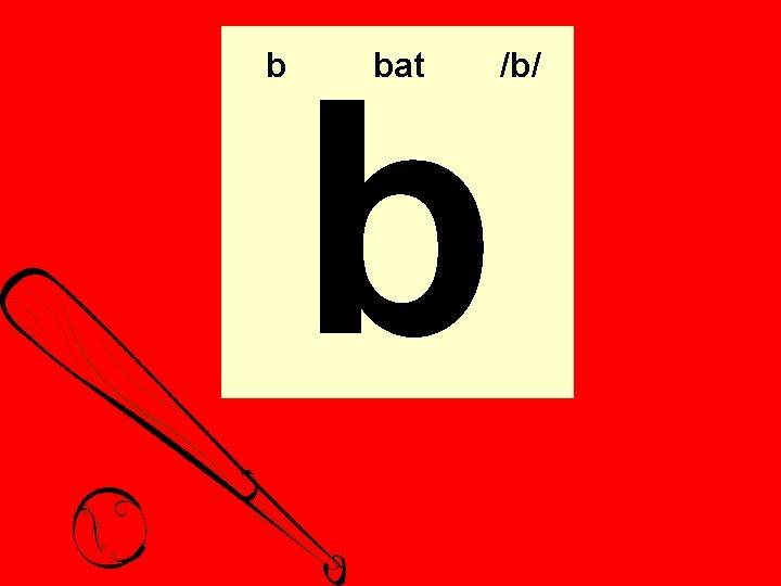 b b bat /b/