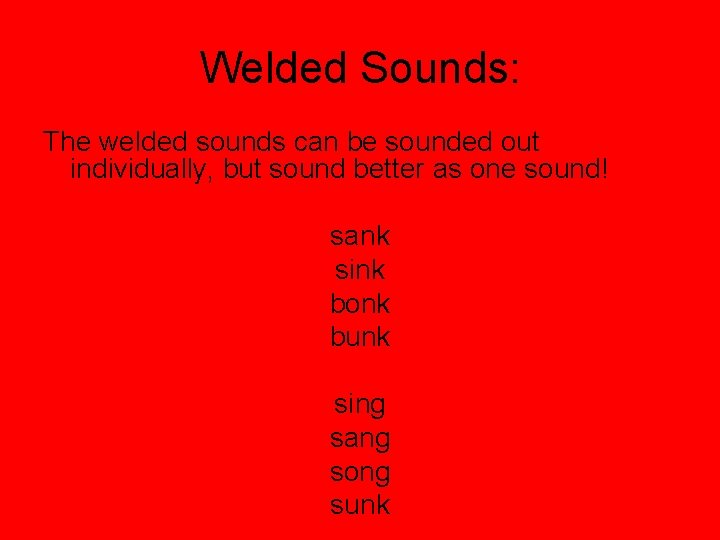 Welded Sounds: The welded sounds can be sounded out individually, but sound better as
