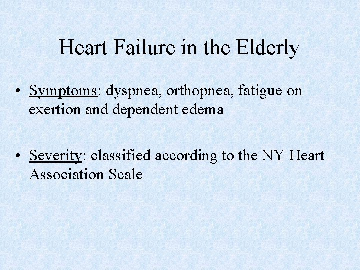 Heart Failure in the Elderly • Symptoms: dyspnea, orthopnea, fatigue on exertion and dependent
