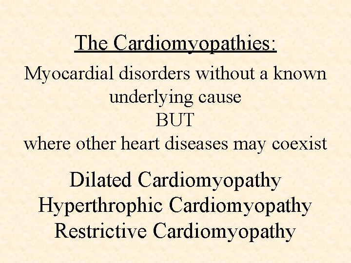 The Cardiomyopathies: Myocardial disorders without a known underlying cause BUT where other heart diseases