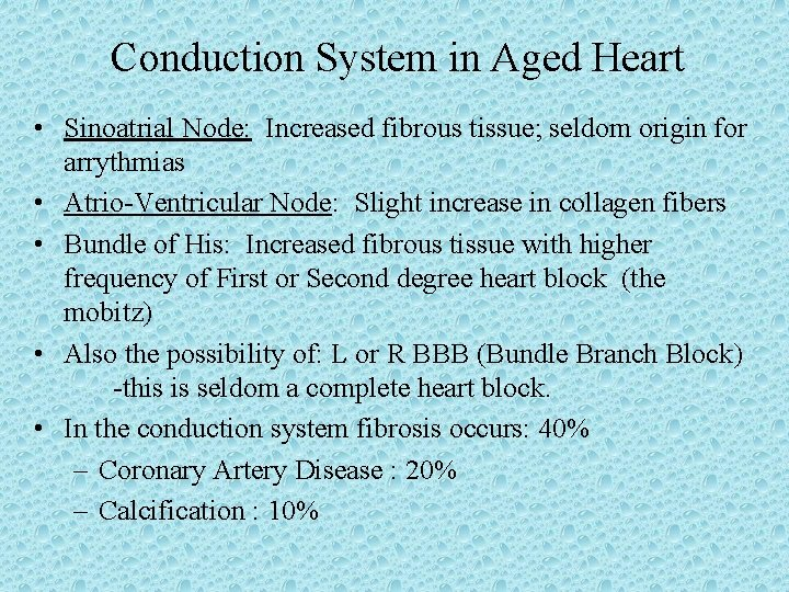 Conduction System in Aged Heart • Sinoatrial Node: Increased fibrous tissue; seldom origin for