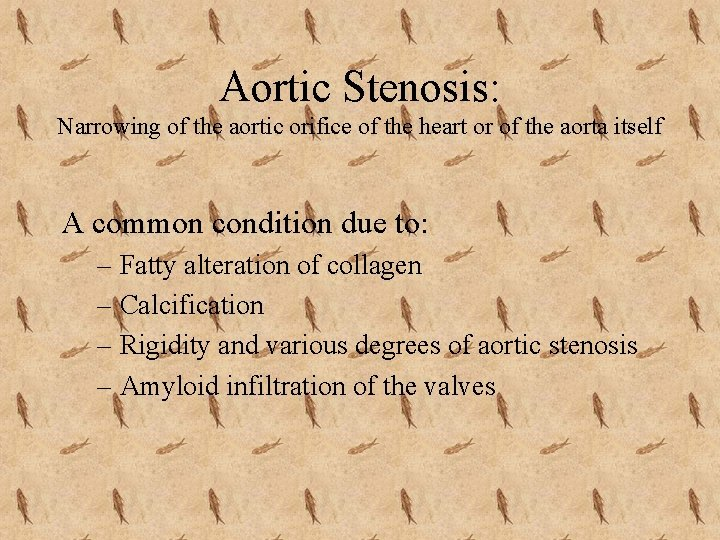 Aortic Stenosis: Narrowing of the aortic orifice of the heart or of the aorta