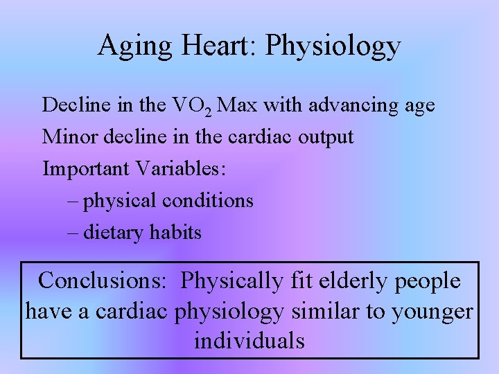 Aging Heart: Physiology Decline in the VO 2 Max with advancing age Minor decline