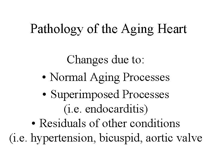 Pathology of the Aging Heart Changes due to: • Normal Aging Processes • Superimposed