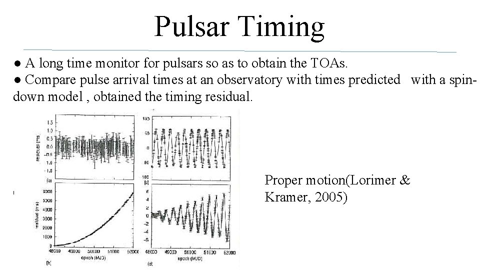 Pulsar Timing ● A long time monitor for pulsars so as to obtain the
