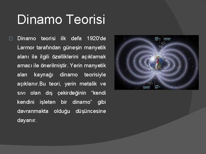 Dinamo Teorisi � Dinamo teorisi ilk defa 1920'de Larmor tarafından güneşin manyetik alanı ile