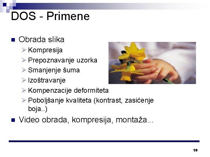 DOS - Primene n Obrada slika Ø Kompresija Ø Prepoznavanje uzorka Ø Smanjenje šuma